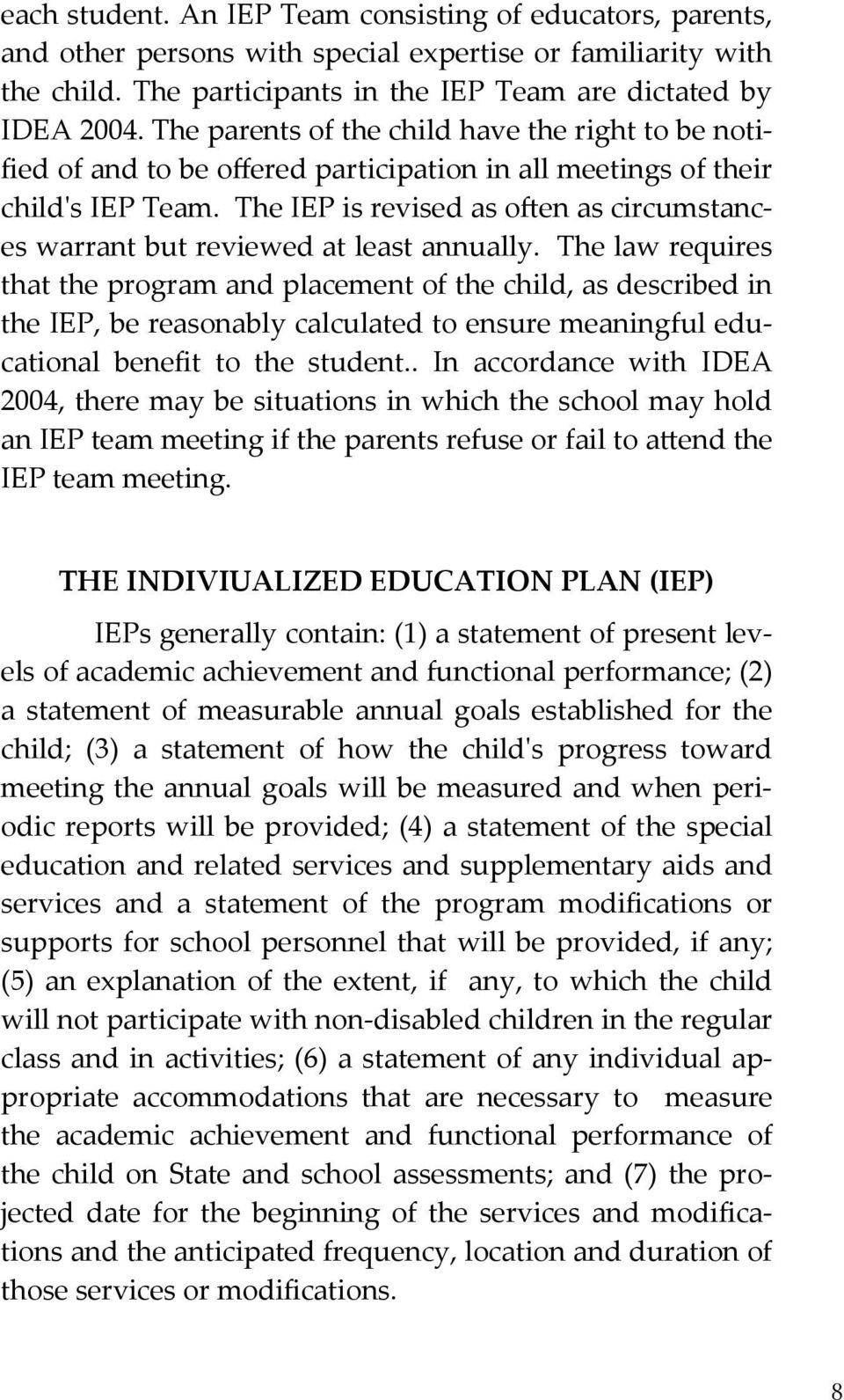 The IEP is revised as ogen as circumstances warrant but reviewed at least annually.