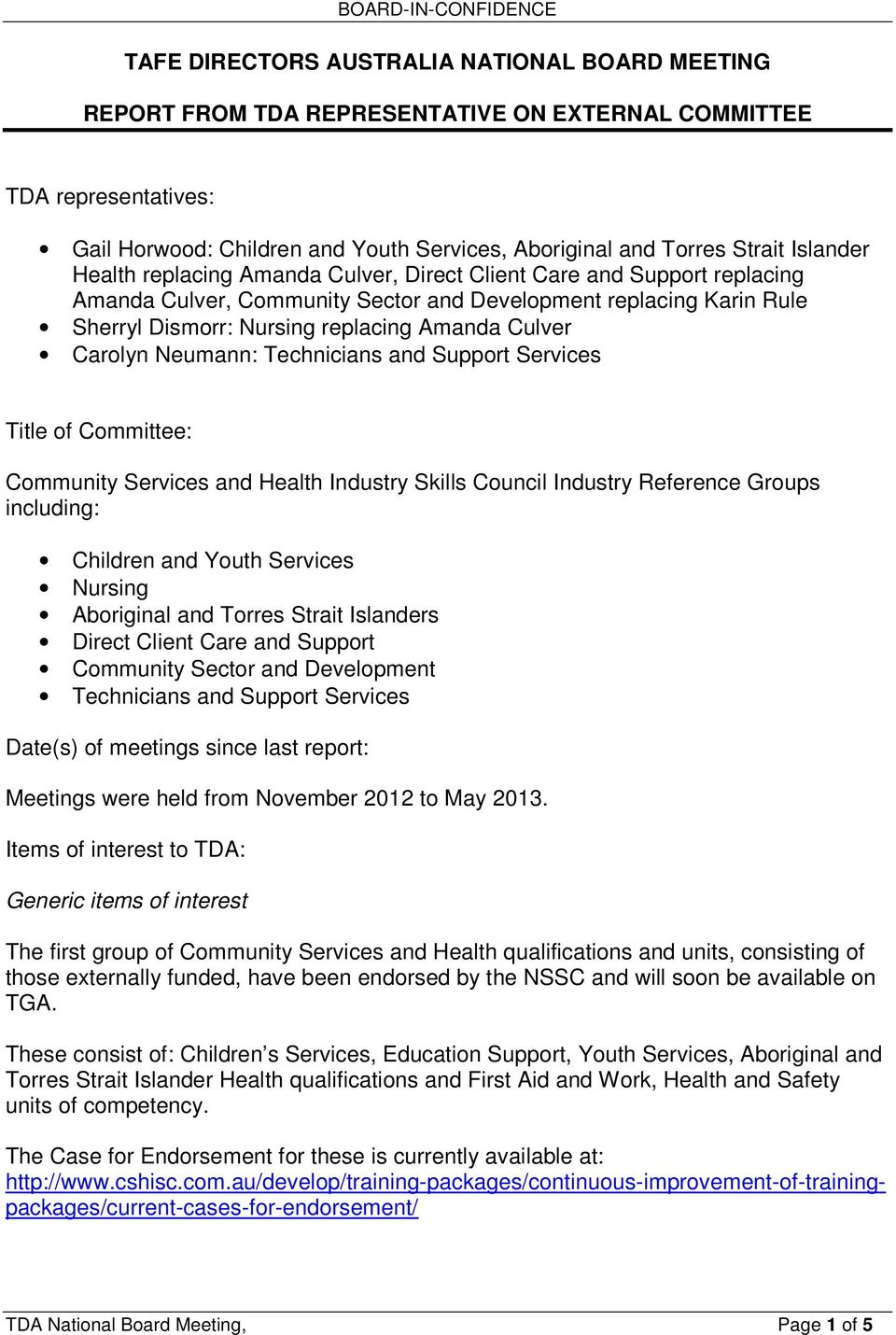 Carolyn Neumann: Technicians and Support Services Title of Committee: Community Services and Health Industry Skills Council Industry Reference Groups including: Children and Youth Services Nursing