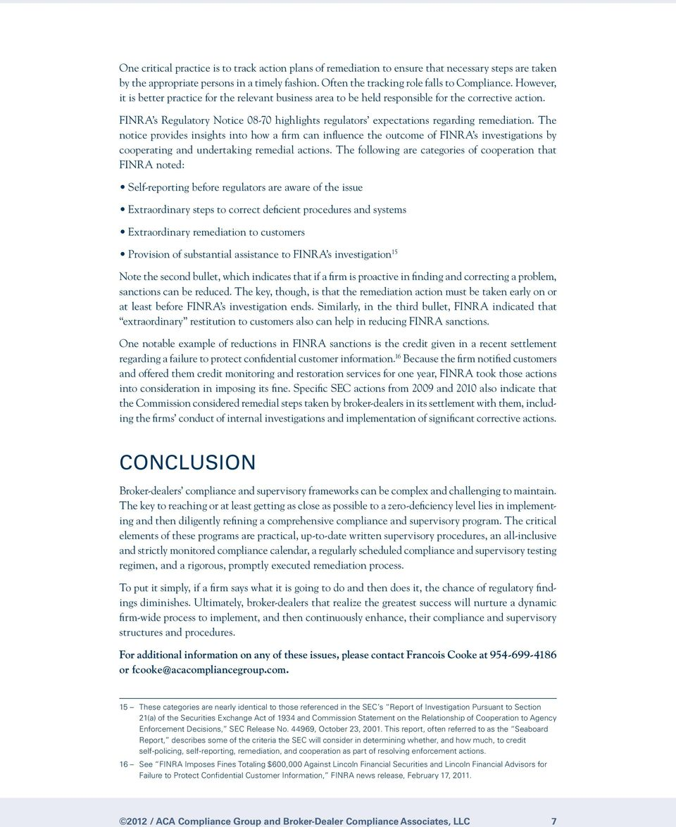 FINRA s Regulatory Notice 08-70 highlights regulators expectations regarding remediation.