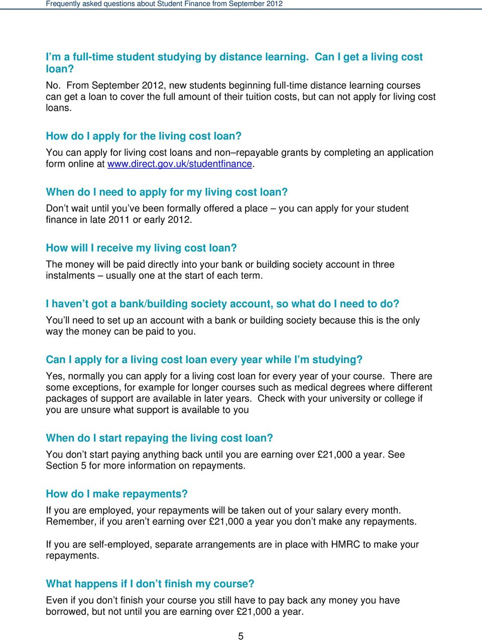 How do I apply for the living cost loan? You can apply for living cost loans and non repayable grants by completing an application form online at www.direct.gov.uk/studentfinance.
