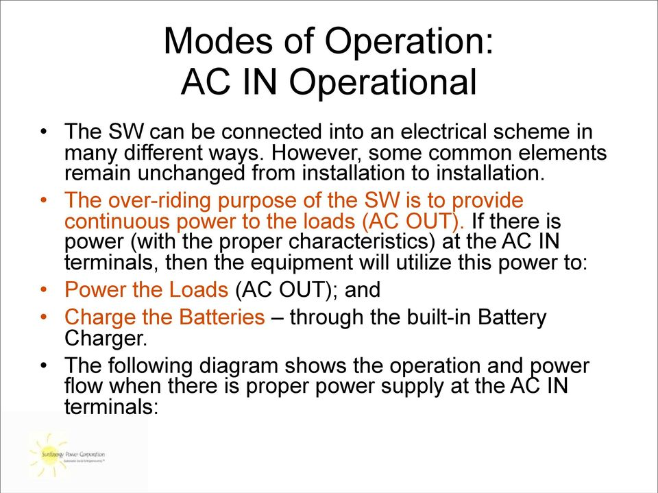 The over-riding purpose of the SW is to provide continuous power to the loads (AC OUT).