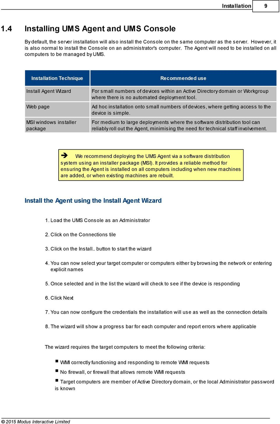 Installation Technique Install Agent Wizard Web page MSI windows installer package Recommended use For small numbers of devices within an Active Directory domain or Workgroup where there is no