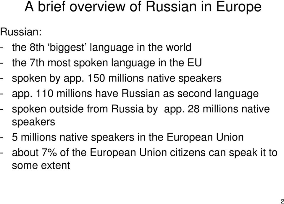 110 millions have Russian as second language - spoken outside from Russia by app.