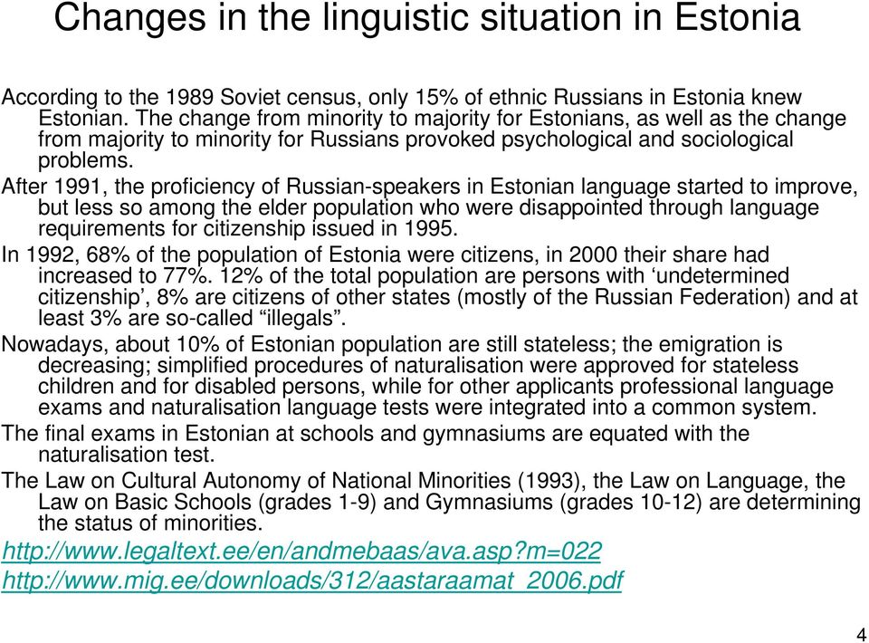 After 1991, the proficiency of Russian-speakers in Estonian language started to improve, but less so among the elder population who were disappointed through language requirements for citizenship