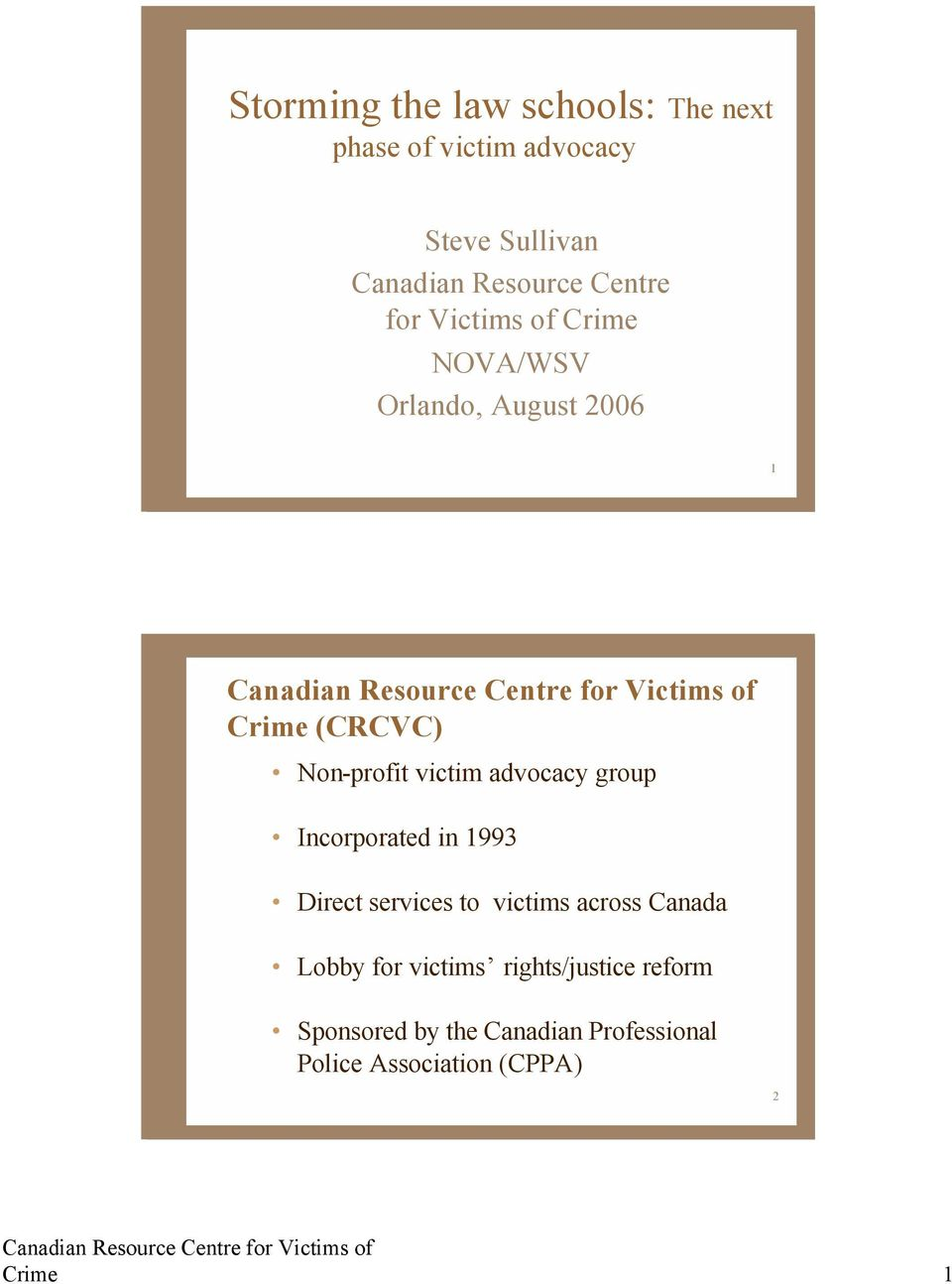 advocacy group Incorporated in 1993 Direct services to victims across Canada Lobby for