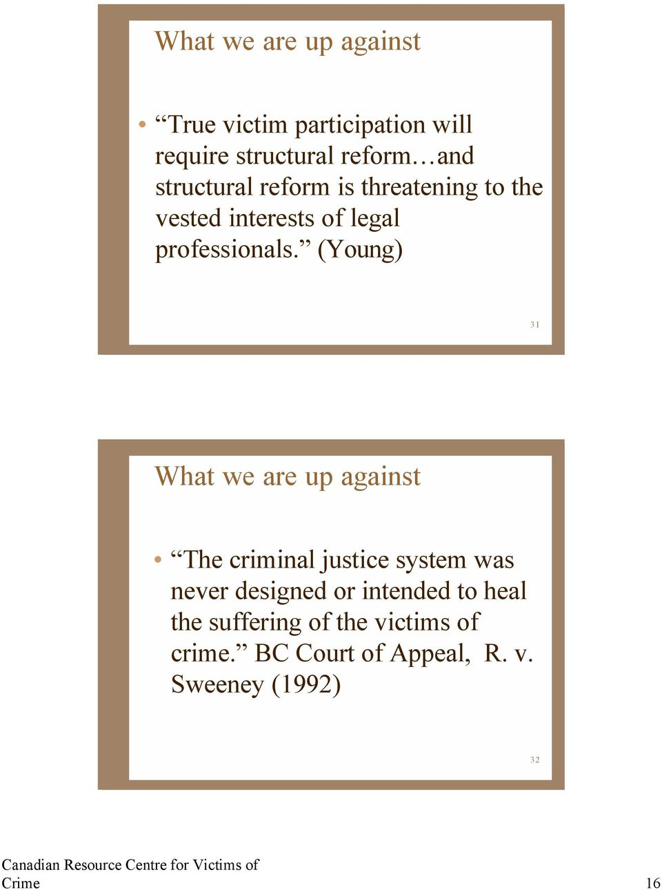 (Young) 31 What we are up against The criminal justice system was never designed or