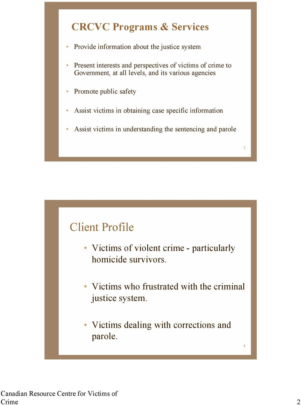 information Assist victims in understanding the sentencing and parole 3 Client Profile Victims of violent crime -