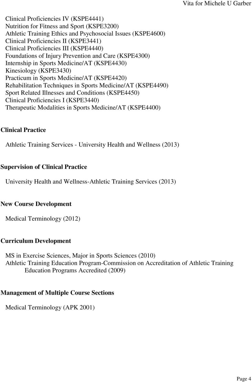 Techniques in Sports Medicine/AT (KSPE4490) Sport Related Illnesses and Conditions (KSPE4450) Clinical Proficiencies I (KSPE3440) Therapeutic Modalities in Sports Medicine/AT (KSPE4400) Clinical