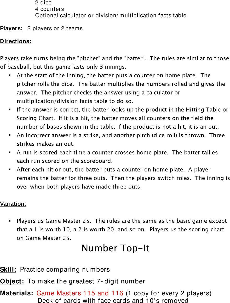 The batter multiplies the numbers rolled and gives the answer. The pitcher checks the answer using a calculator or multiplication/division facts table to do so.
