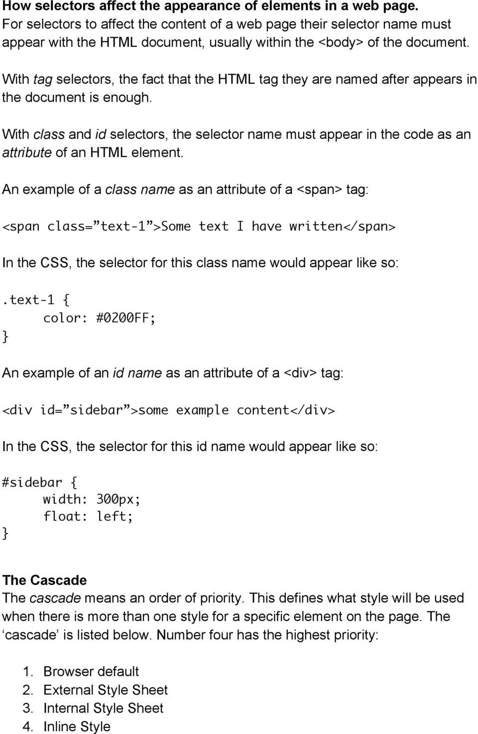 With tag selectors, the fact that the HTML tag they are named after appears in the document is enough.