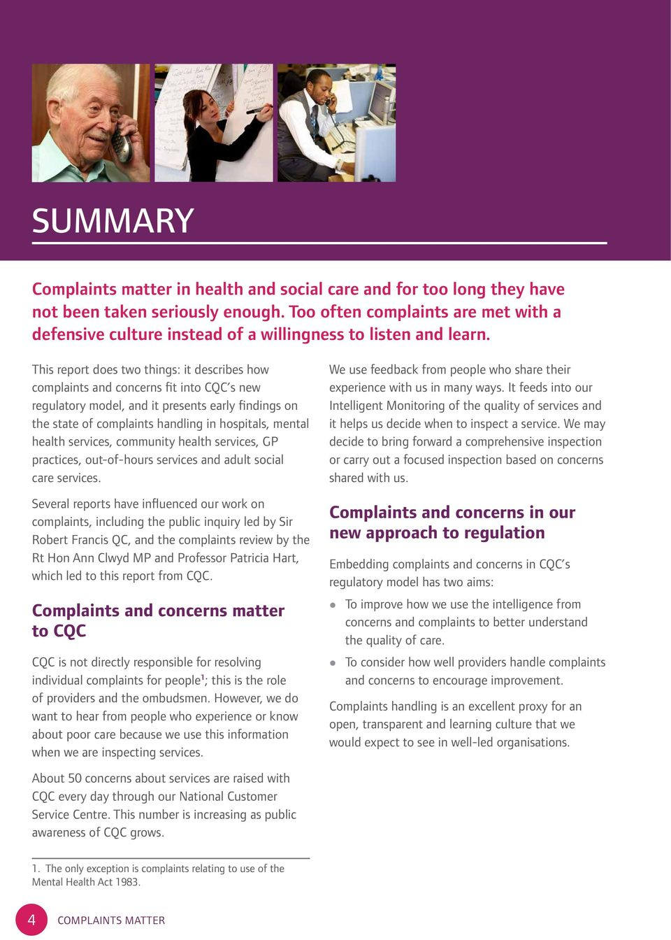 This report does two things: it describes how complaints and concerns fit into CQC s new regulatory model, and it presents early findings on the state of complaints handling in hospitals, mental