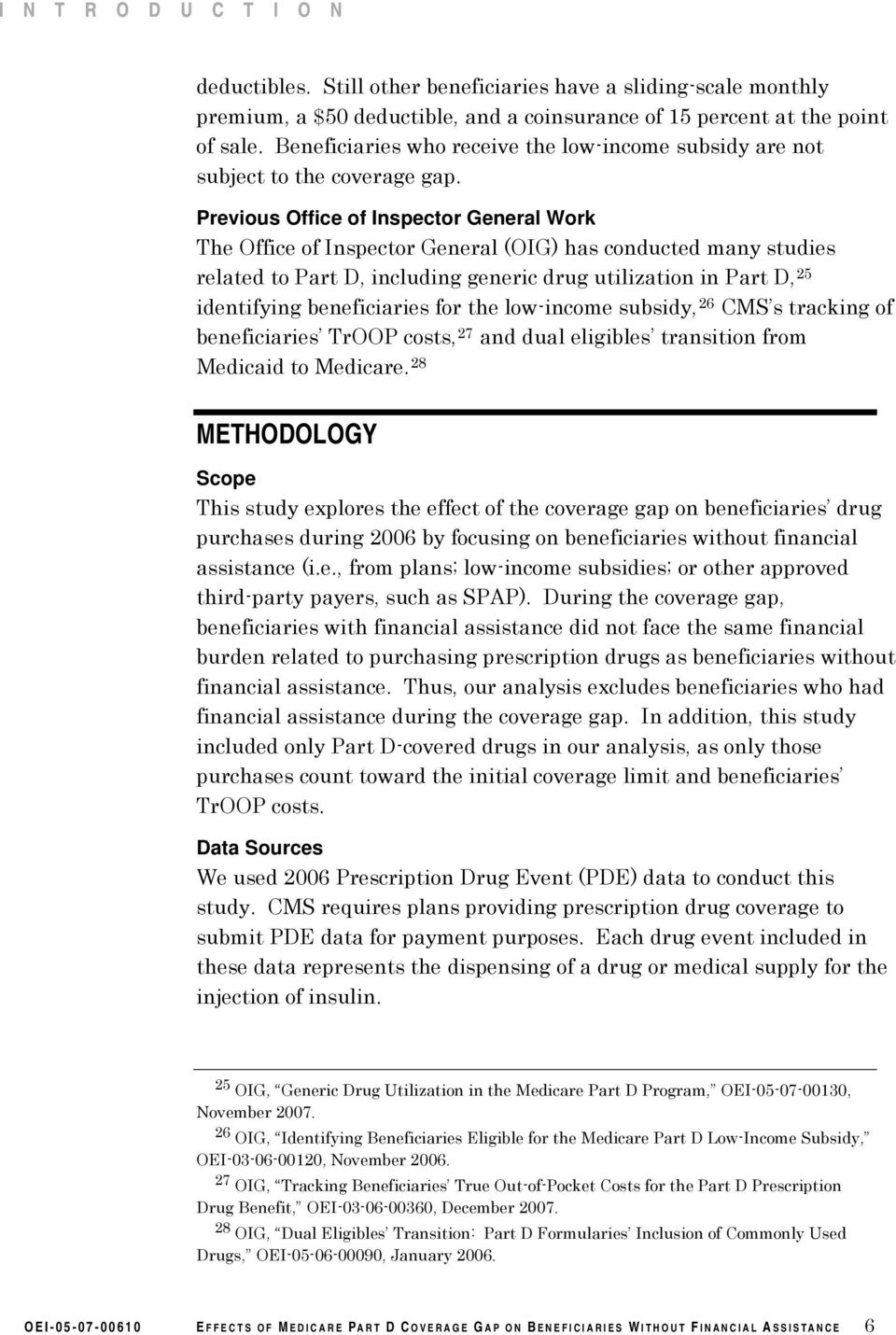 Previous Office of Inspector General Work The Office of Inspector General (OIG) has conducted many studies related to Part D, including generic drug utilization in Part D, 25 identifying