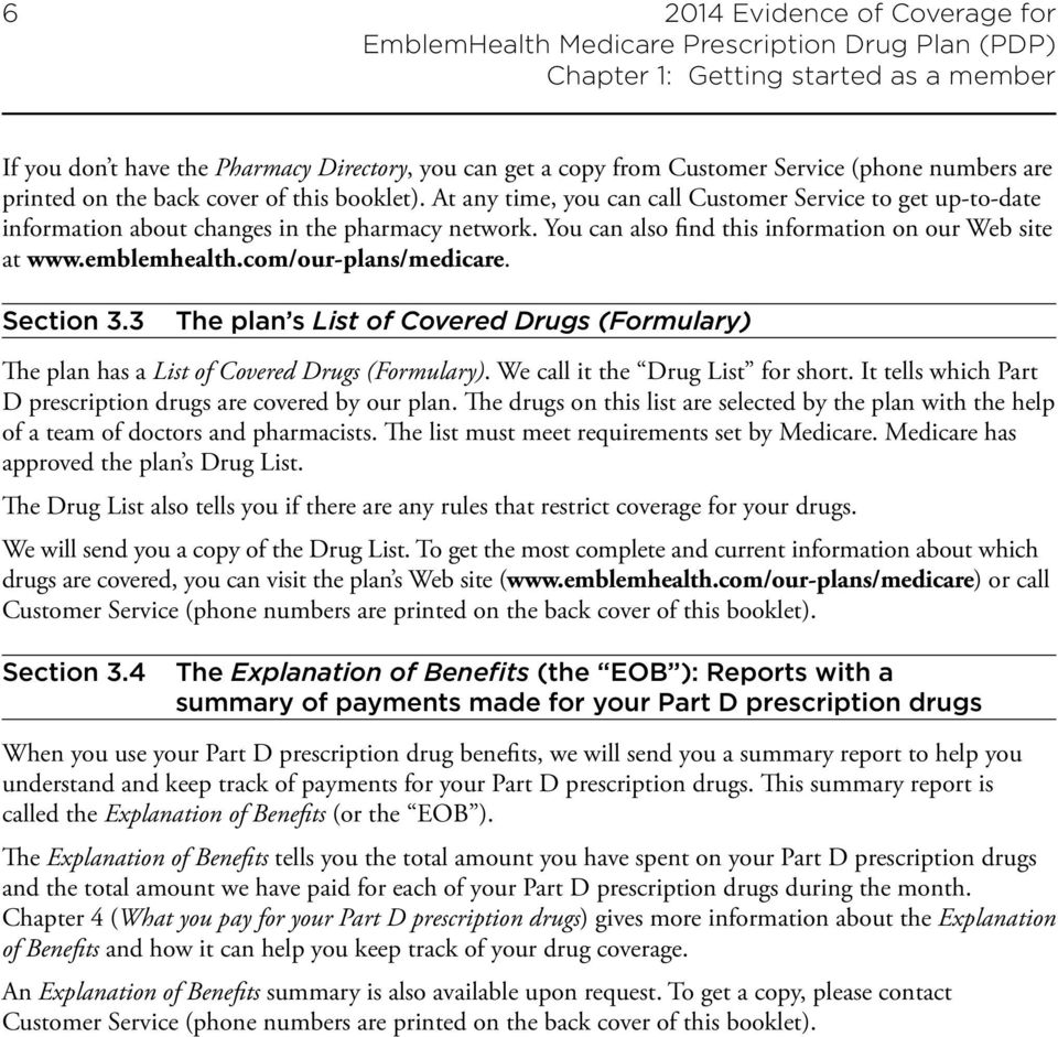 emblemhealth.com/our-plans/medicare. Section 3.3 The plan s List of Covered Drugs (Formulary) The plan has a List of Covered Drugs (Formulary). We call it the Drug List for short.