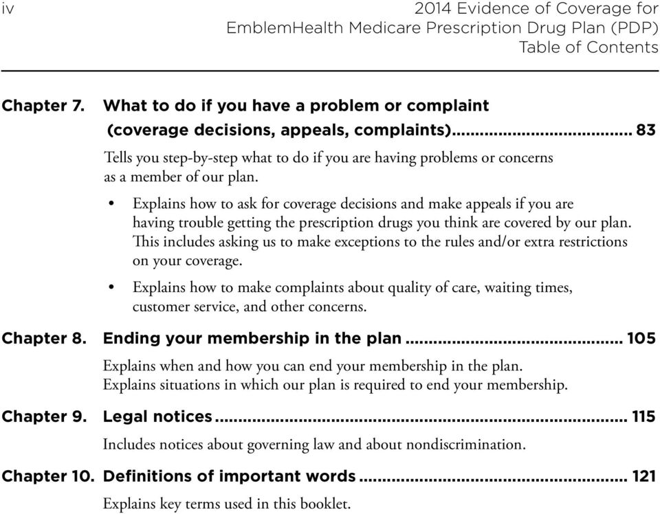 Explains how to ask for coverage decisions and make appeals if you are having trouble getting the prescription drugs you think are covered by our plan.