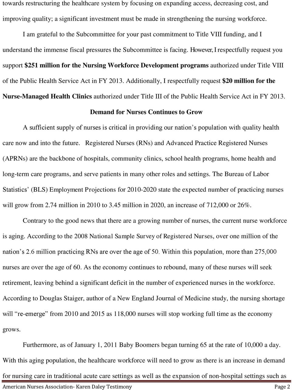 However, I respectfully request you support $251 million for the Nursing Workforce Development programs authorized under Title VIII of the Public Health Service Act in FY 2013.