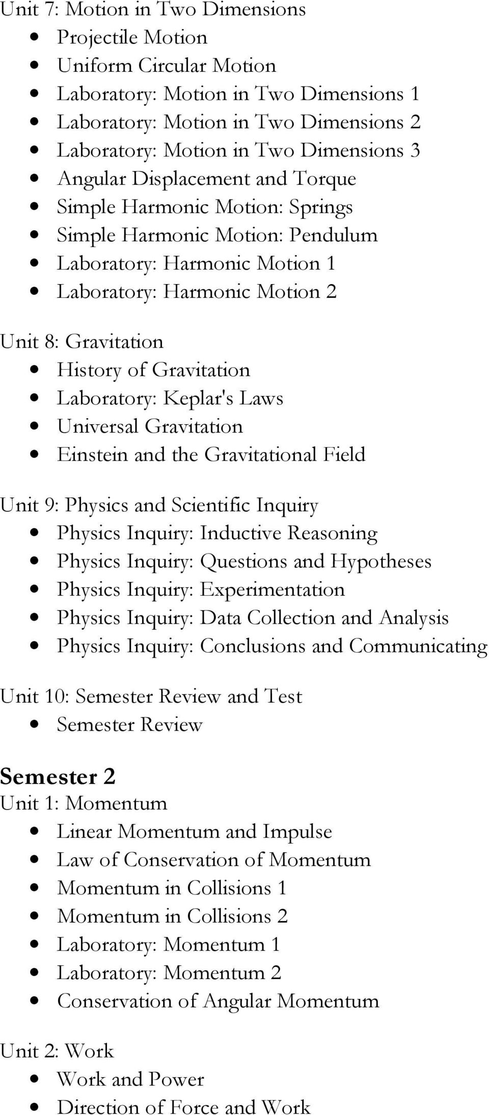 Laboratory: Keplar's Laws Universal Gravitation Einstein and the Gravitational Field Unit 9: Physics and Scientific Inquiry Physics Inquiry: Inductive Reasoning Physics Inquiry: Questions and