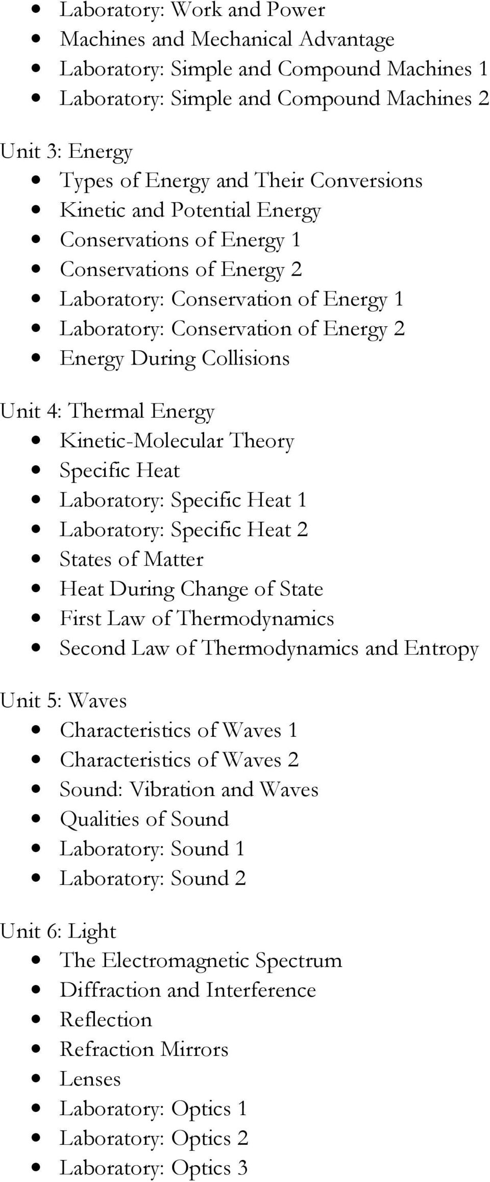 Energy Kinetic-Molecular Theory Specific Heat Laboratory: Specific Heat 1 Laboratory: Specific Heat 2 States of Matter Heat During Change of State First Law of Thermodynamics Second Law of