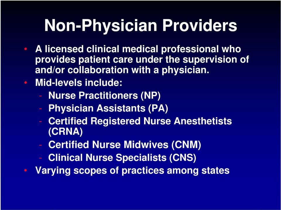 Mid-levels include: - Nurse Practitioners (NP) - Physician Assistants (PA) - Certified