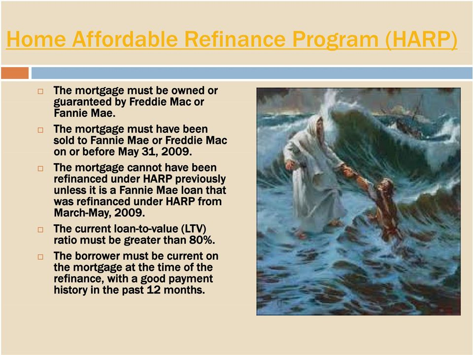 The mortgage cannot have been refinanced under HARP previously unless it is a Fannie Mae loan that was refinanced under HARP from