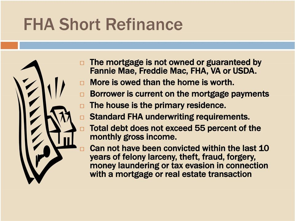 Standard FHA underwriting requirements. Total debt does not exceed 55 percent of the monthly gross income.