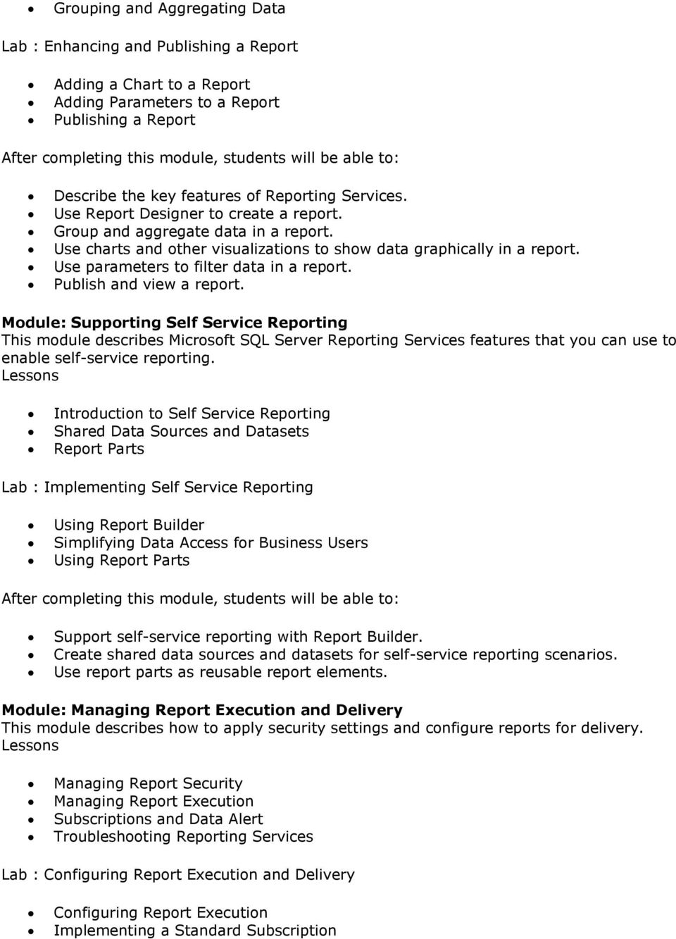 Publish and view a report. Module: Supporting Self Service Reporting This module describes Microsoft SQL Server Reporting Services features that you can use to enable self-service reporting.