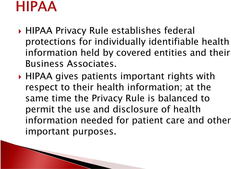 HIPAA gives patients important rights with respect to their health information; at the same time