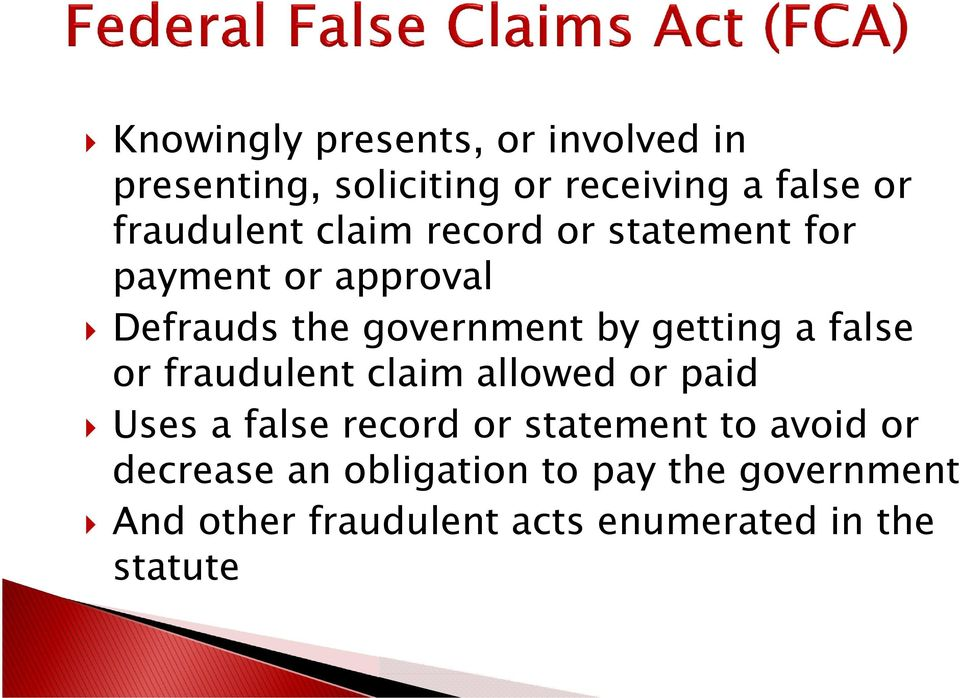 getting a false or fraudulent claim allowed or paid Uses a false record or statement to