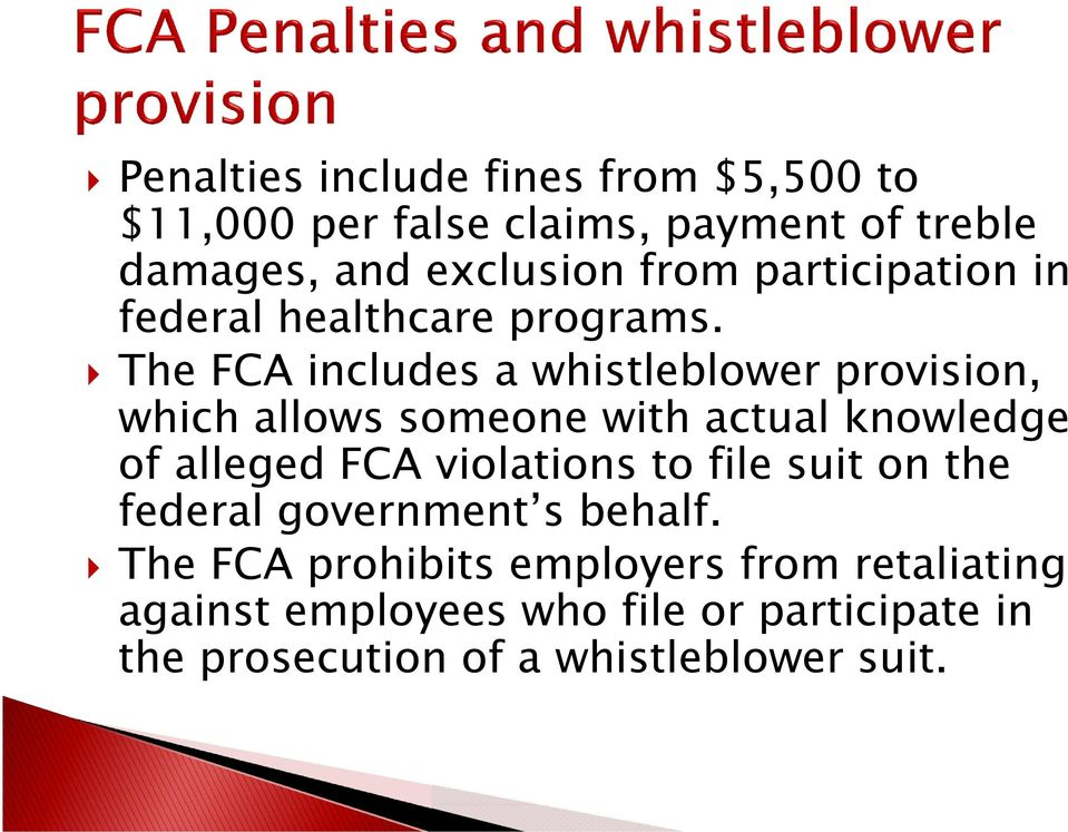 The FCA includes a whistleblower provision, which allows someone with actual knowledge of alleged FCA violations