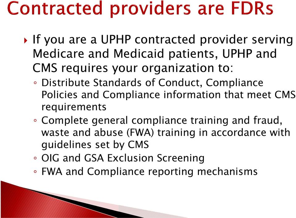 meet CMS requirements Complete general compliance training and fraud, waste and abuse (FWA) training in