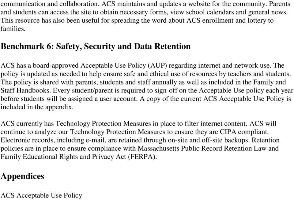 Benchmark 6: Safety, Security and Data Retention ACS has a board-approved Acceptable Use Policy (AUP) regarding internet and network use.