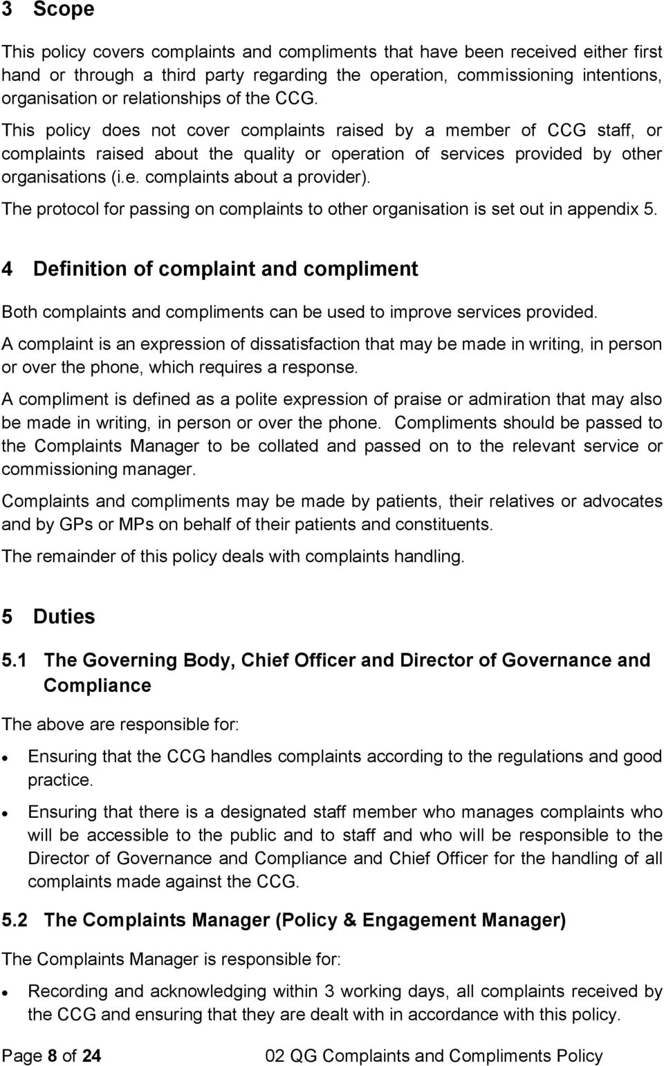 The protocol for passing on complaints to other organisation is set out in appendix 5.