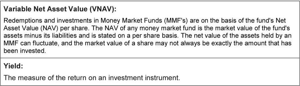 The NAV of any money market fund is the market value of the fund's assets minus its liabilities and is stated on a per share