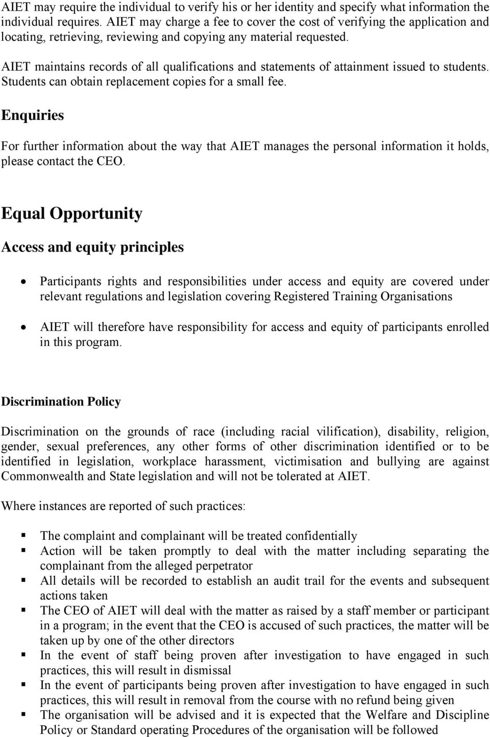 AIET maintains records of all qualifications and statements of attainment issued to students. Students can obtain replacement copies for a small fee.