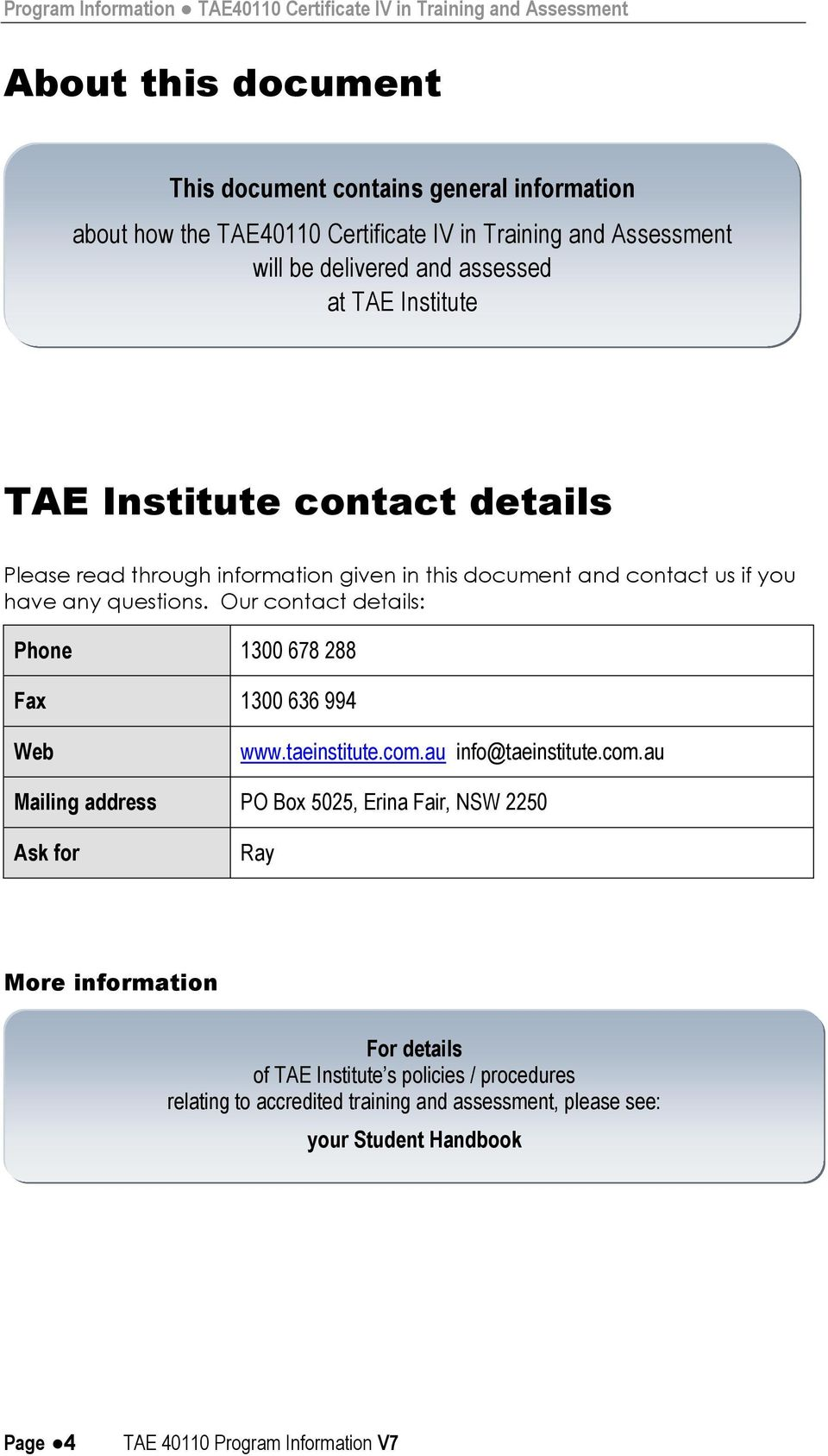 questions. Our contact details: Phone 1300 678 288 Fax 1300 636 994 Web www.taeinstitute.com.