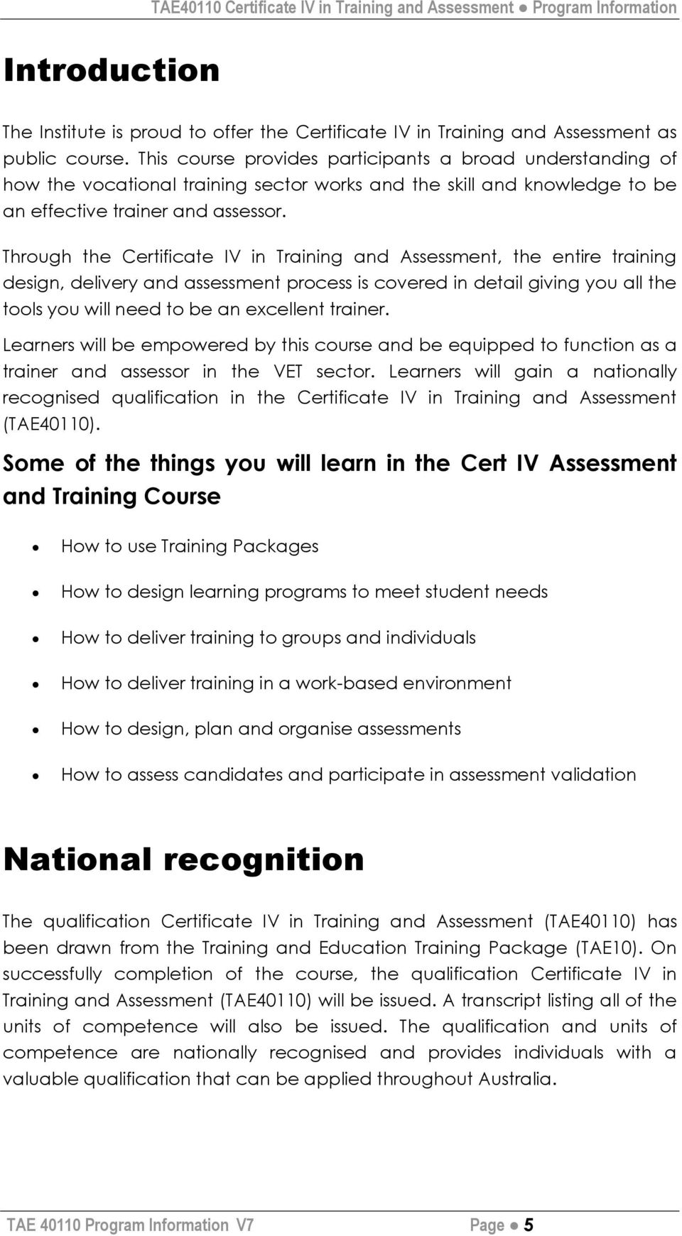 Through the Certificate IV in Training and Assessment, the entire training design, delivery and assessment process is covered in detail giving you all the tools you will need to be an excellent