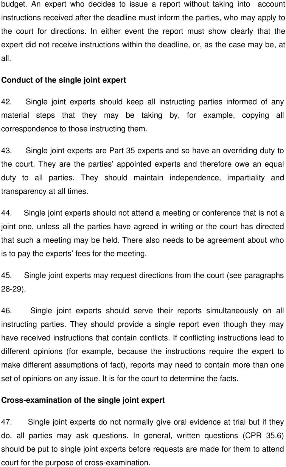 Single joint experts should keep all instructing parties informed of any material steps that they may be taking by, for example, copying all correspondence to those instructing them. 43.