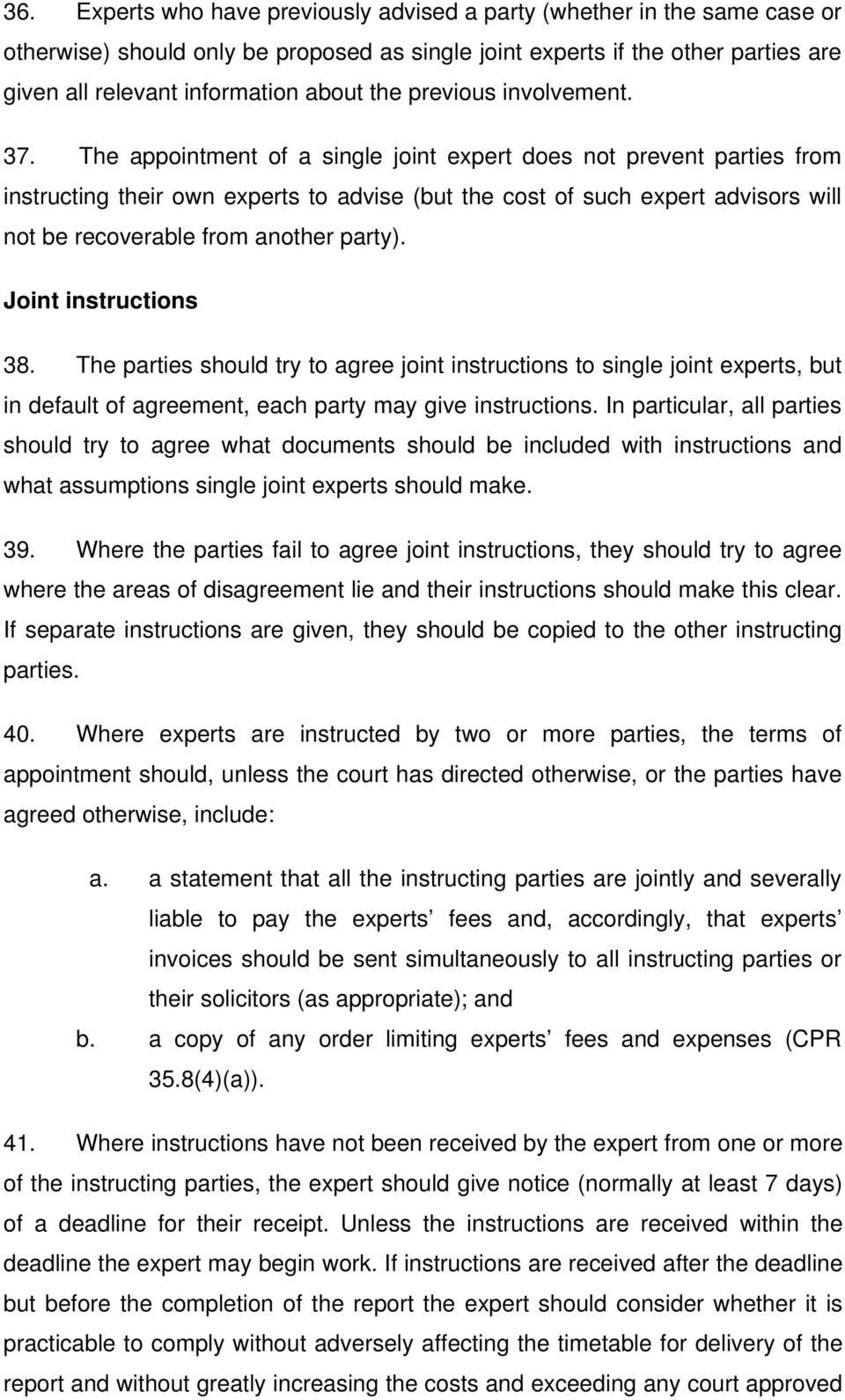 The appointment of a single joint expert does not prevent parties from instructing their own experts to advise (but the cost of such expert advisors will not be recoverable from another party).