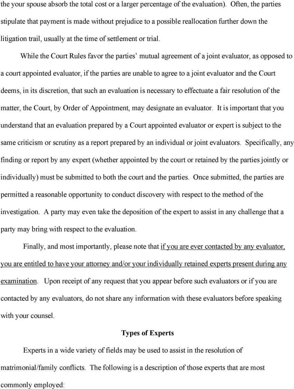 While the Court Rules favor the parties mutual agreement of a joint evaluator, as opposed to a court appointed evaluator, if the parties are unable to agree to a joint evaluator and the Court deems,