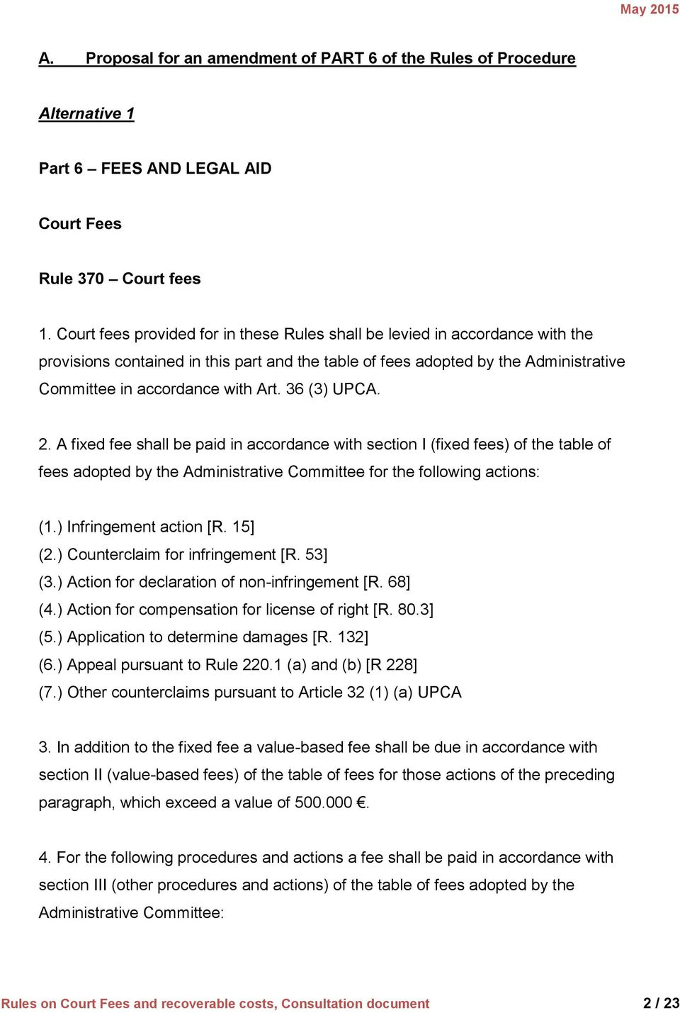 36 (3) UPCA. 2. A fixed fee shall be paid in accordance with section I (fixed fees) of the table of fees adopted by the Administrative Committee for the following actions: (1.) Infringement action [R.