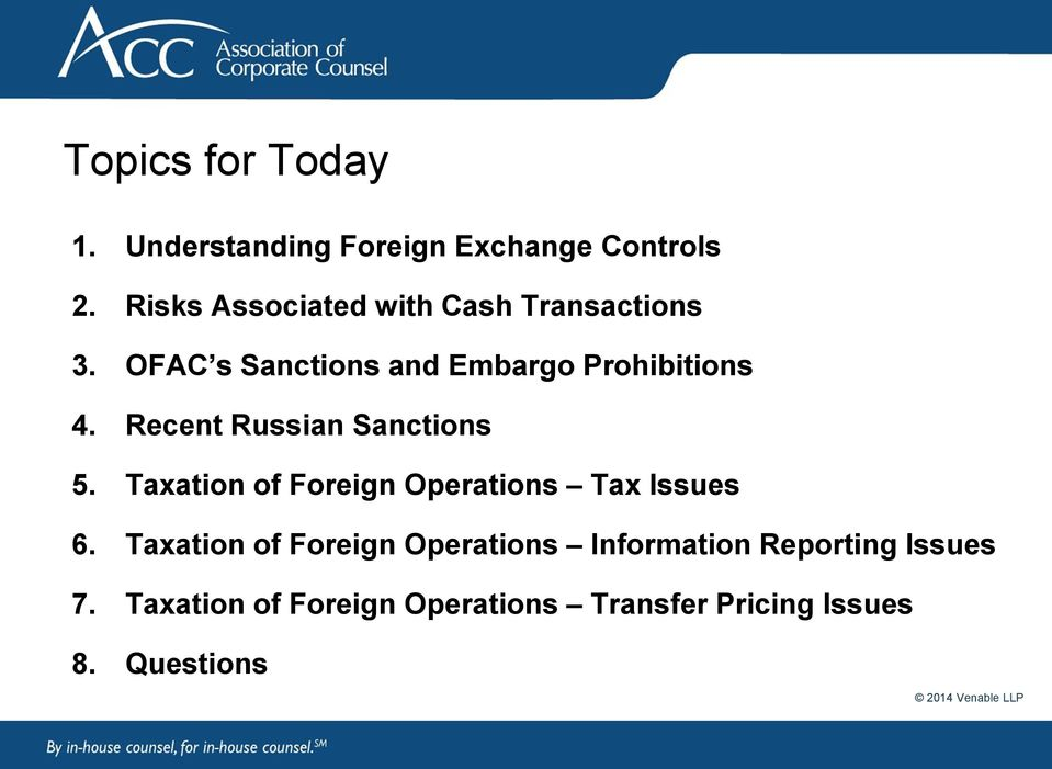 Recent Russian Sanctions 5. Taxation of Foreign Operations Tax Issues 6.