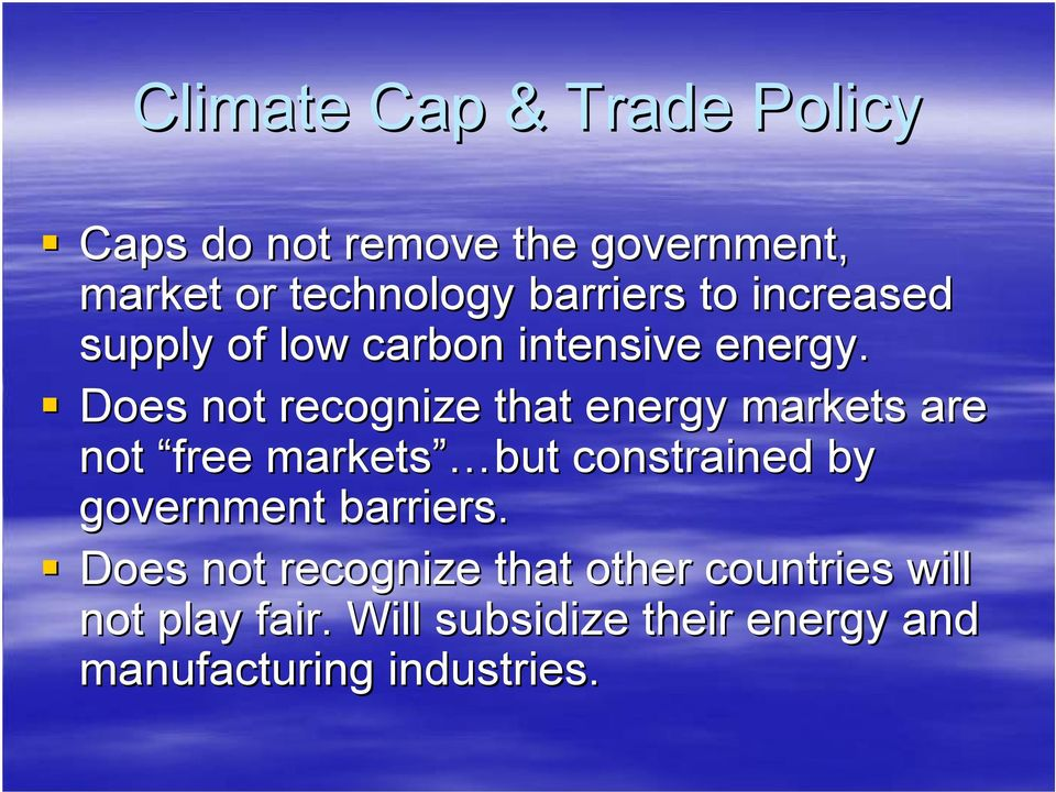 Does not recognize that energy markets are not free markets but constrained by government