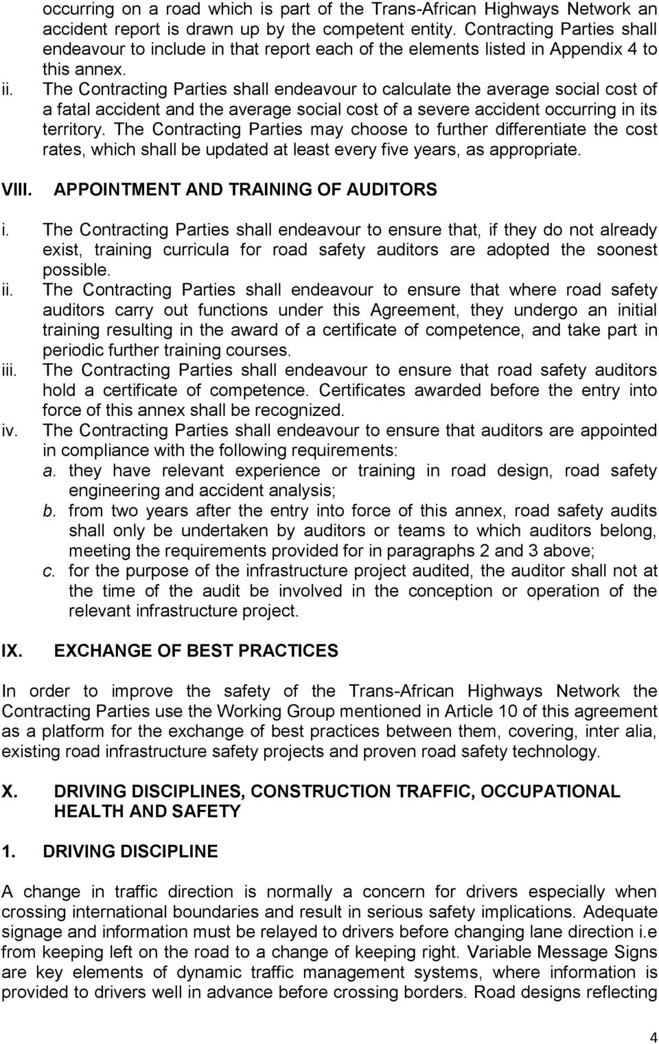 The Contracting Parties shall endeavour to calculate the average social cost of a fatal accident and the average social cost of a severe accident occurring in its territory.