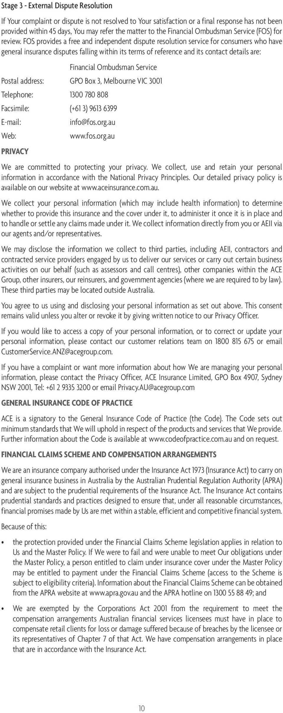 FOS provides a free and independent dispute resolution service for consumers who have general insurance disputes falling within its terms of reference and its contact details are: Financial Ombudsman
