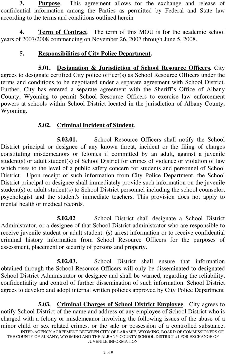 Term of Contract. The term of this MOU is for the academic school years of 2007/2008 commencing on November 26, 2007 through June 5, 2008. 5. Responsibilities of City Police Department. 5.01.