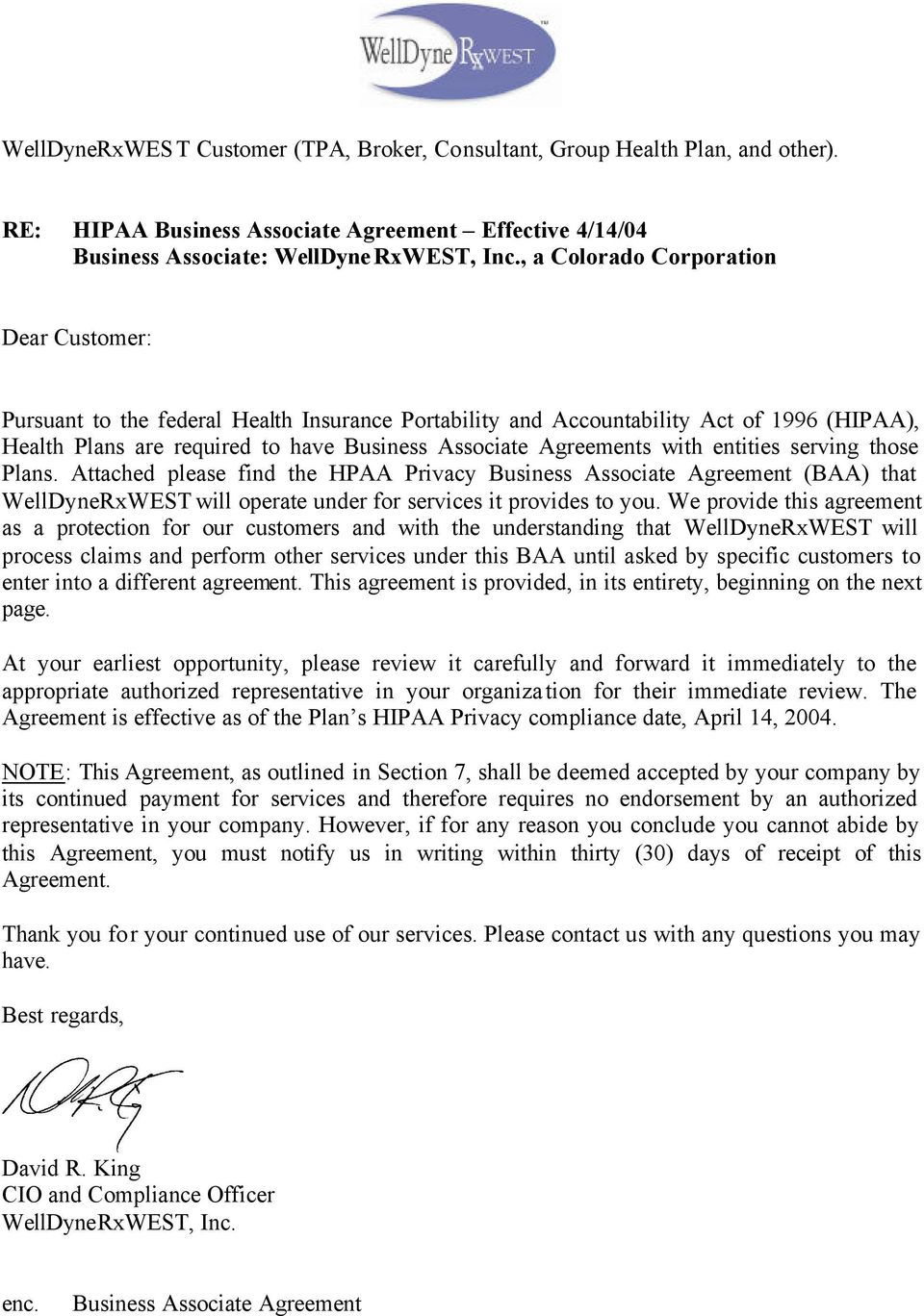 with entities serving those Plans. Attached please find the HPAA Privacy Business Associate Agreement (BAA) that WellDyneRxWEST will operate under for services it provides to you.