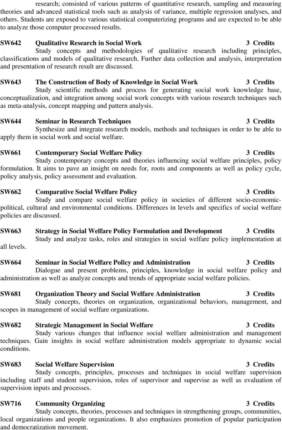SW642 Qualitative Research in Social Work 3 Credits Study concepts and methodologies of qualitative research including principles, classifications and models of qualitative research.