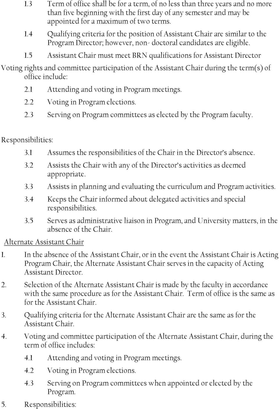 5 Assistant Chair must meet BRN qualifications for Assistant Director Voting rights and committee participation of the Assistant Chair during the term(s) of office include: 2.