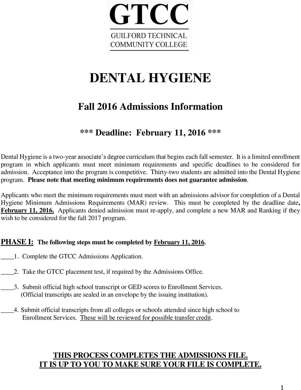 Thirty-two students are admitted into the Dental Hygiene program. Please note that meeting minimum requirements does not guarantee admission.