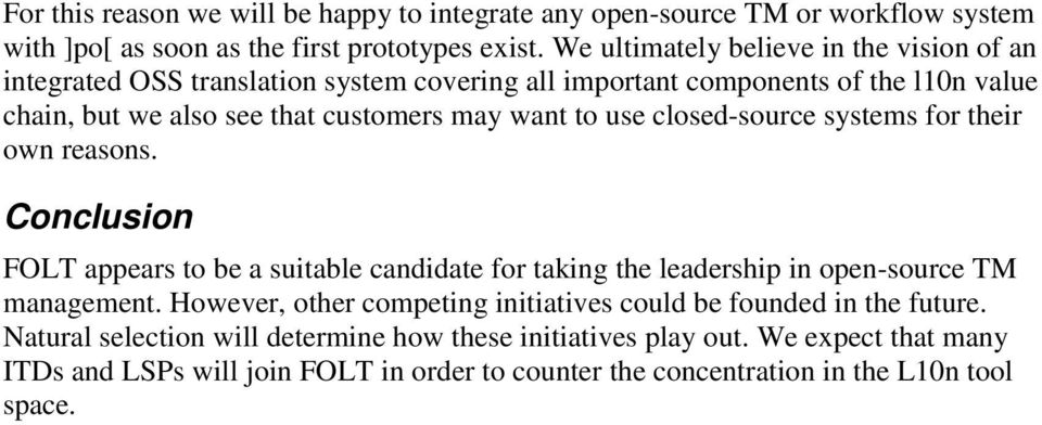 use closed-source systems for their own reasons. Conclusion FOLT appears to be a suitable candidate for taking the leadership in open-source TM management.
