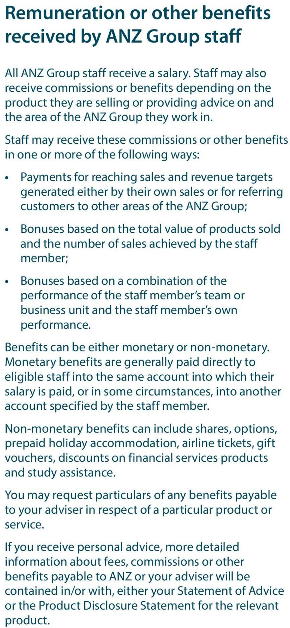 Staff may receive these commissions or other benefits in one or more of the following ways: Payments for reaching sales and revenue targets generated either by their own sales or for referring